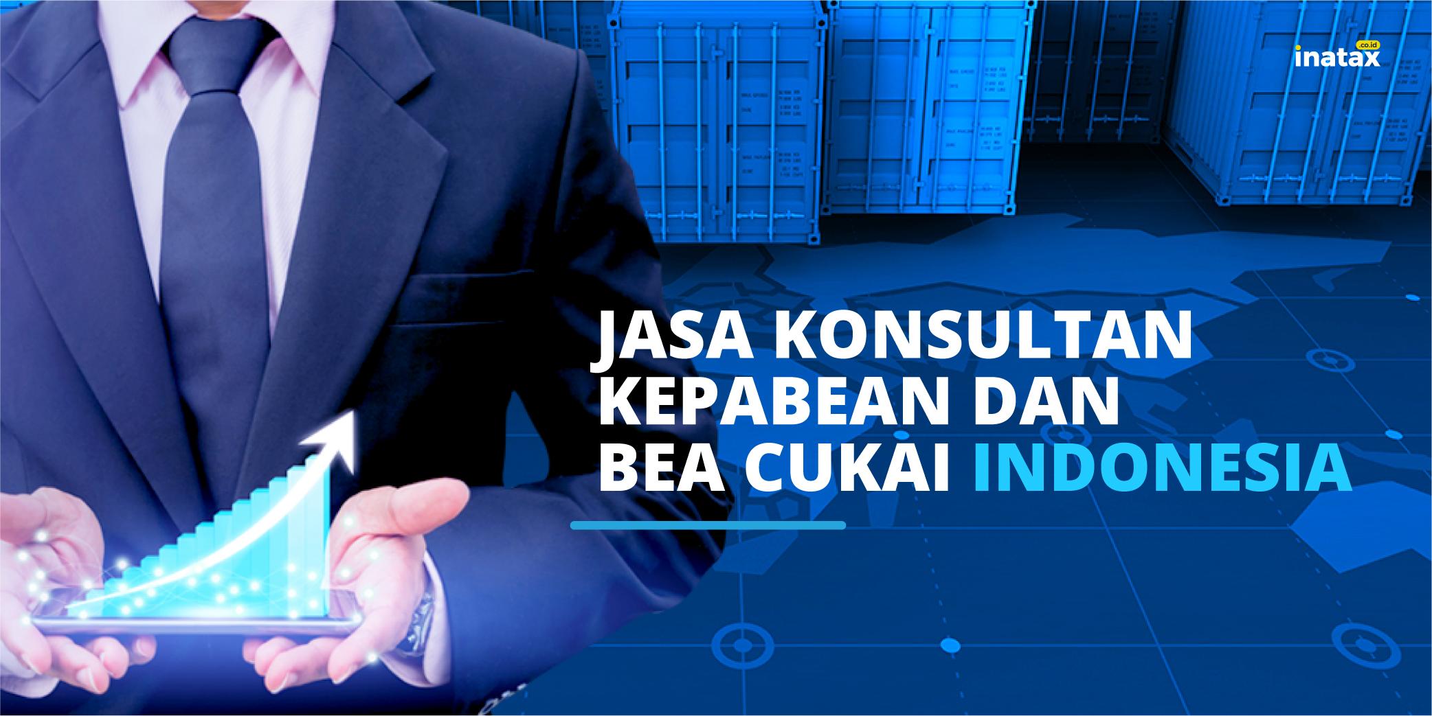 Jasa Konsultan Pabean dan Bea Cukai Indonesia