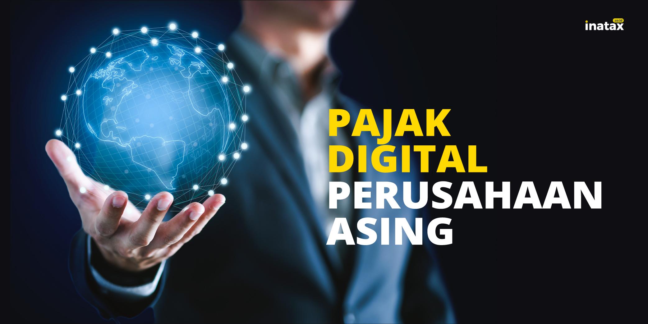 Untuk Perusahaan Digital Asing, Siap – Siap akan Dikenakan Pajak oleh Pemerintah RI
